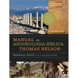 Manual de arqueologia bíblica Thomas Nelson   Randall Price