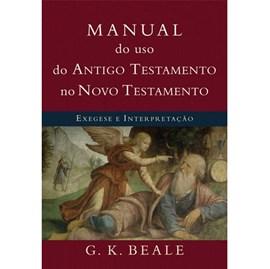 Manual do Uso do Antigo Testamento no Novo Testamento | G. K. Beale