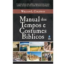 Manual dos Tempos e Costumes Bíblicos | William L. Coleman
