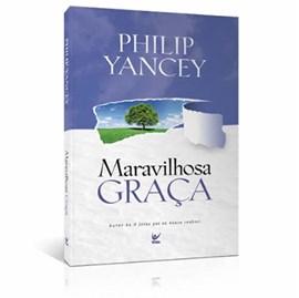 Maravilhosa Graça | Philip Yancey