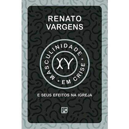 Masculinidade em Crise   Renato Vargens