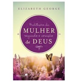 Meditações da Mulher Segundo o Coração de Deus | Elizabeth George