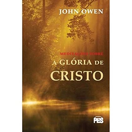 Meditações Sobre a Glória de Cristo | John Owen