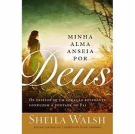 Minha Alma anseia por Deus | Sheila Walsh