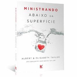 Ministrando Abaixo da Superfície | Albert & Elisabeth Taylor