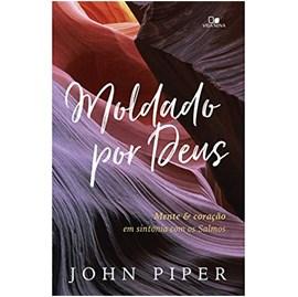 Moldado por Deus | John Piper