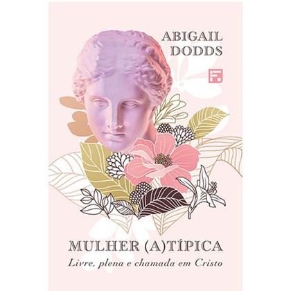 Mulher (a)típica   Abigail Dodds