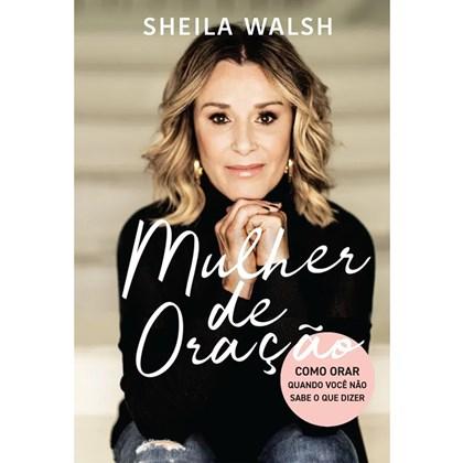 Mulher de Oração | Sheila Walsh