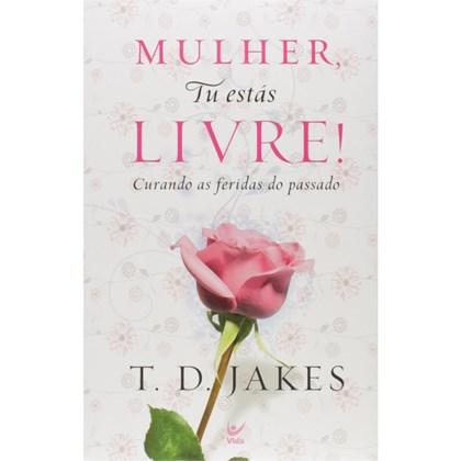Mulher, Tu Estás Livre | T. D. Jakes