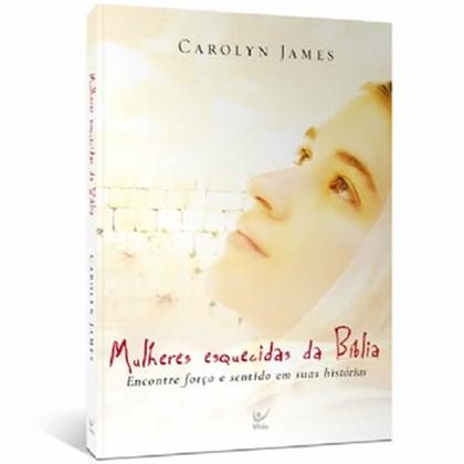 Mulheres Esquecidas da Bíblia   Carolyn James
