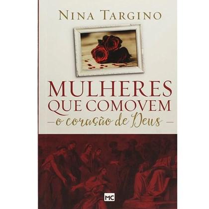 Mulheres que Comovem o Coração de Deus   Nina Targino