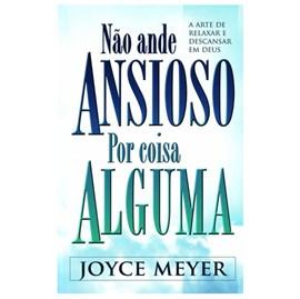 Não Ande Ansioso por Coisa Alguma | Joyce Meyer