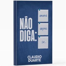 Não Diga | Pr. Cláudio Duarte