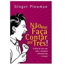Não me Faça Contar Até Três   Ginger Plowman