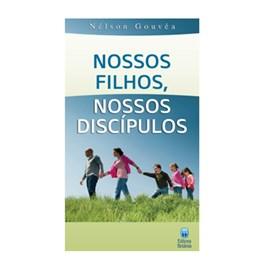 Nossos Filhos, Nossos Discipulos | Nelson Gouvea