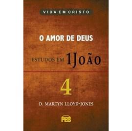 O Amor de Deus - Estudos em 1 João | Vol. 4 | D. Martyn Lloyd-Jones