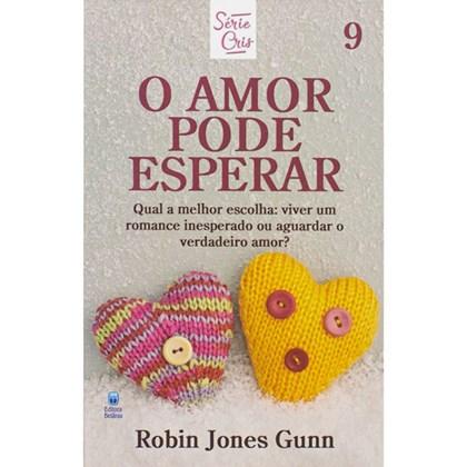 O Amor Pode Esperar   Série Cris Vol. 9   Robin Jones Gunn   Nova Edição