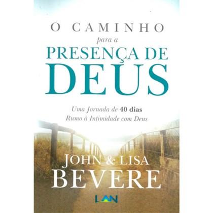 O Caminho Para a Presença de Deus   John & Lisa Bevere