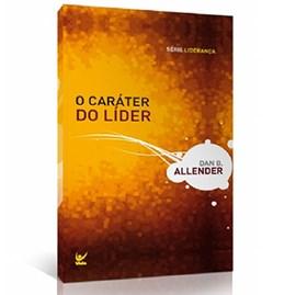 O Caráter do Líder   Dan B. Allender
