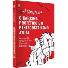 O Carisma Profético e o Pentecostalismo atual | José Gonçalves