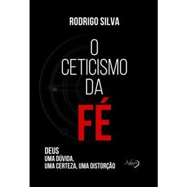 O Ceticismo da Fé | Rodrigo Silva