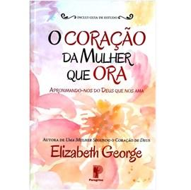 O Coração Da Mulher Que Ora | Elizabeth George