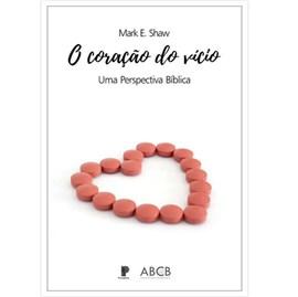 O Coração Do Vício | Mark E. Shaw
