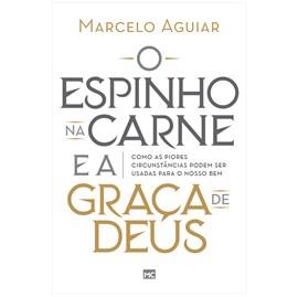 O Espinho na carne e a Graça de Deus | Marcelo Aguiar
