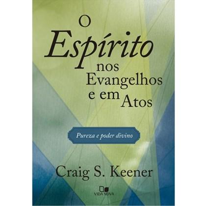 O Espírito nos Evangelhos e em Atos | Craig S. Keener