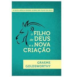 O Filho de Deus e a Nova Criação | Graeme Goldsworthy
