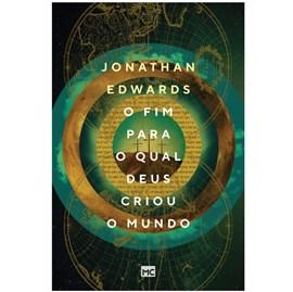 O Fim Para o Qual Deus Criou o Mundo | Jonathan Edwards