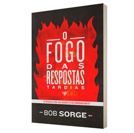 O Fogo das Respostas Tardias | Bob Sorge