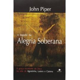 O Legado Da Alegria Soberana | John Piper