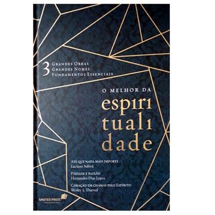 O Melhor da Espiritualidade   Luciano Subirá, Hernandes Dias Lopes eWesley L. Duewel