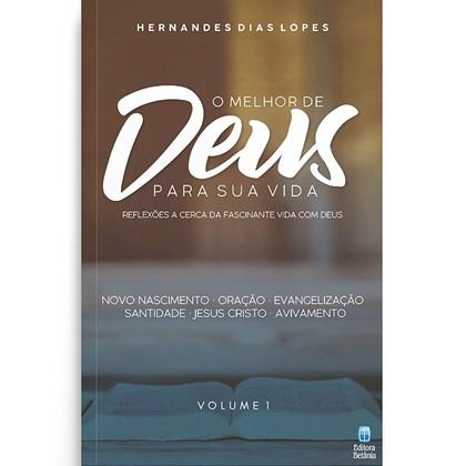 O Melhor de Deus para sua Vida | Vol. 1 | Hernandes Dias Lopes