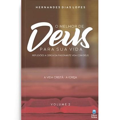 O Melhor de Deus Para Sua Vida   Vol. 2   Hernandes Dias Lopes