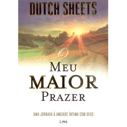 O Meu Maior Prazer | Dutch Sheets