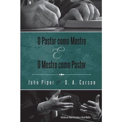 O Pastor Como Mestre e o Mestre Como Pastor | JD. A. Carson, John Piper