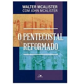 O Pentecostal Reformado | Walter Mcalister