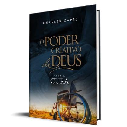 O poder criativo de Deus para a cura   Charles Capps