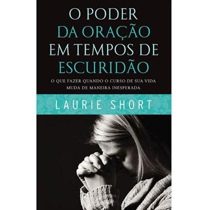 O Poder da Oração em tempos de Escuridão | Laurie Shor