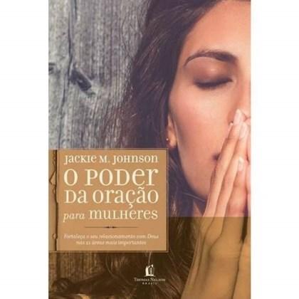 O Poder da Oração para Mulheres   Jackie M. Johnson   Mulher Orando