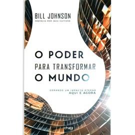 O Poder Para Transformar O Mundo | Bill Johson