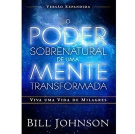 O Poder Sobrenatural de uma Mente Transformada - Bill Joh