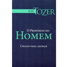 O Propósito do Homem | A.W. Tozer