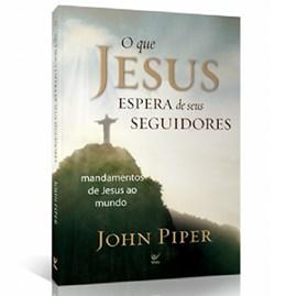 O Que Jesus Espera de Seus Seguidores   John Piper