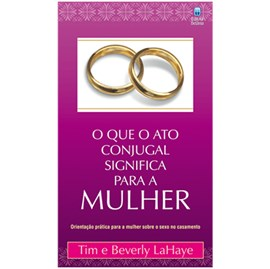 O que o Ato Conjugal Significa para a Mulher | Tim & Beverly LaHaye