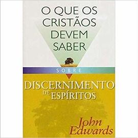 O Que os Cristãos Devem Saber Sobre | Discernimento de Espíritos | John Edwards