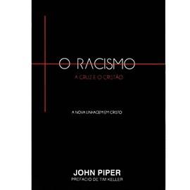 O Racismo, A Cruz eo Cristão   John Piper