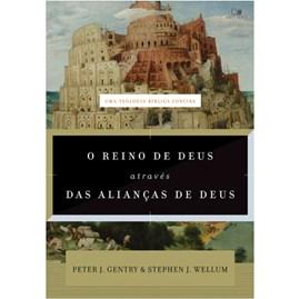 O Reino de Deus através das Alianças de Deus | Peter J. Gentry e Stephen J. Wellum